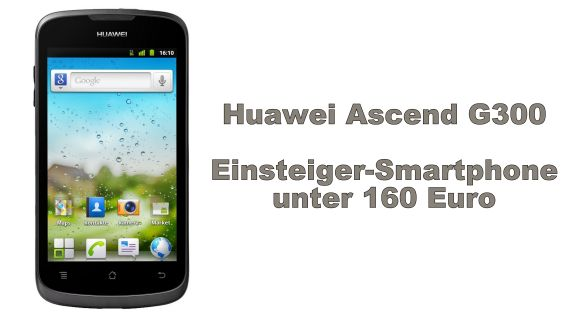 huawei ascend g300 android smartphone kommt in den. Black Bedroom Furniture Sets. Home Design Ideas