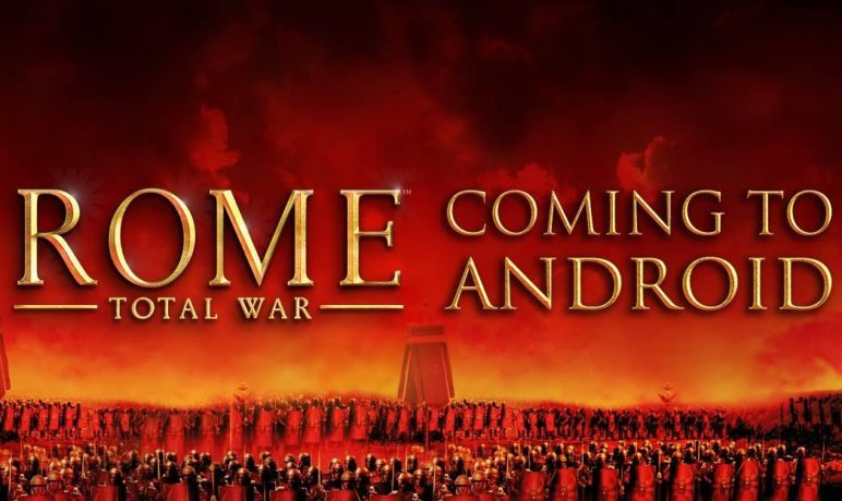 rome-total-war-android-772x460 Im Winter soll Rome: Total War für Android erscheinen Apple iOS Games Google Android Software